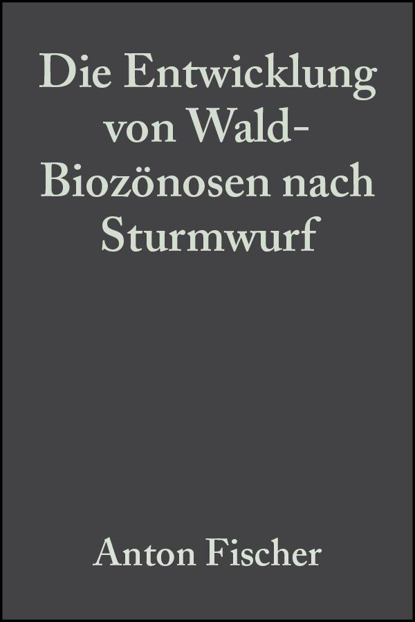 Anton  Fischer. Die Entwicklung von Wald-Biozönosen nach Sturmwurf