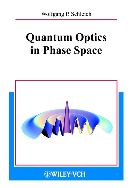 Wolfgang Schleich P. Quantum Optics in Phase Space dennis sullivan m quantum mechanics for electrical engineers