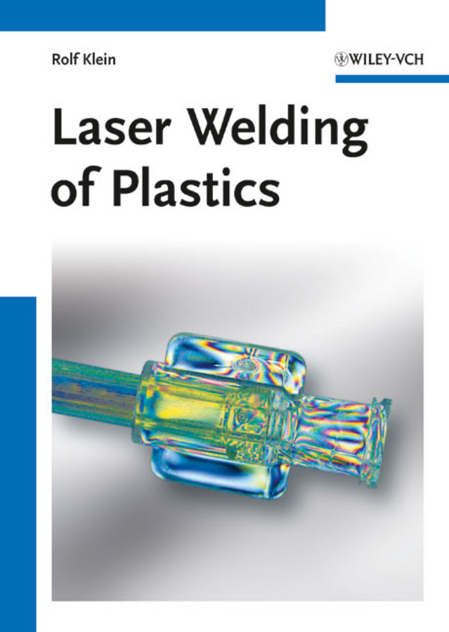 Rolf Klein Laser Welding of Plastics laser beam welding of stainless steels