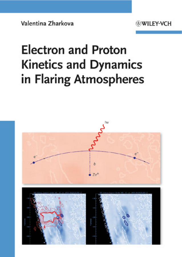 Valentina Zharkova Electron and Proton Kinetics and Dynamics in Flaring Atmospheres c chen julian physics of solar energy