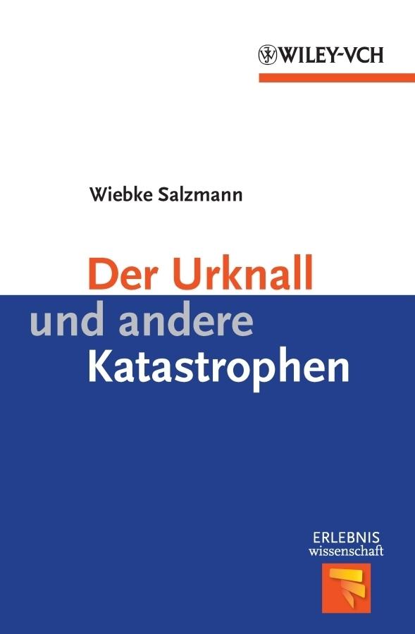 Wiebke  Salzmann. Der Urknall und andere Katastrophen