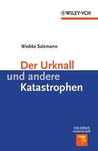 Wiebke  Salzmann - Der Urknall und andere Katastrophen