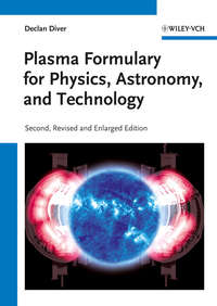 Declan  Diver - Plasma Formulary for Physics, Astronomy, and Technology