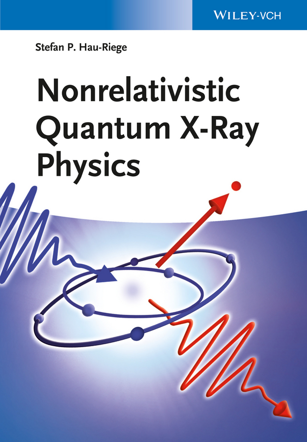Stefan Hau-Riege P. Nonrelativistic Quantum X-Ray Physics dennis sullivan m quantum mechanics for electrical engineers