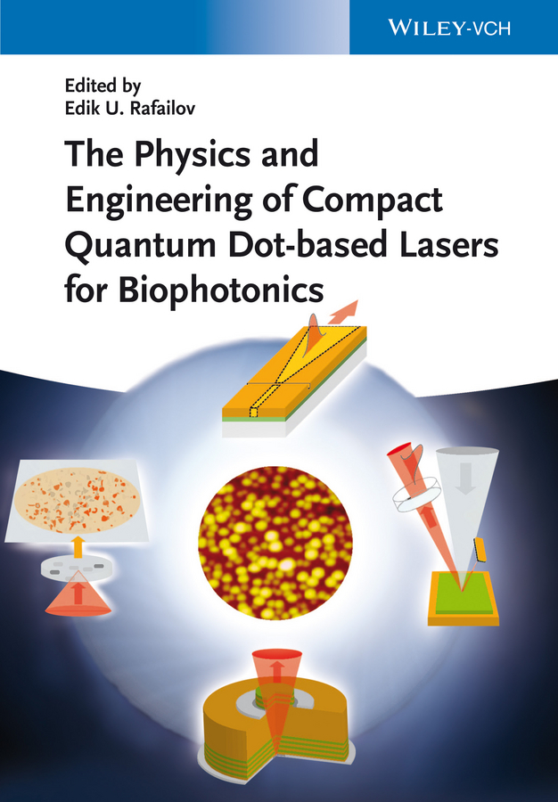 Edik Rafailov U. The Physics and Engineering of Compact Quantum Dot-based Lasers for Biophotonics