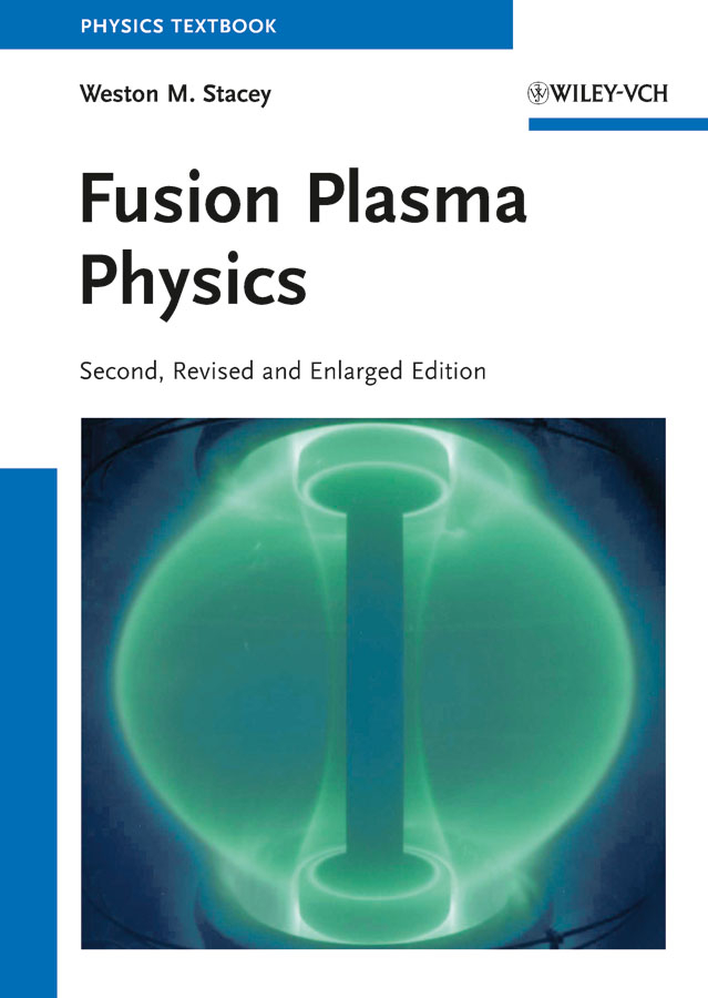 Weston Stacey M. Fusion Plasma Physics text book of plasma physics