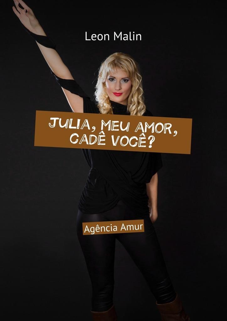 Leon Malin Julia, meu amor, cadê você? Agência Amur o brasil por seus artistas