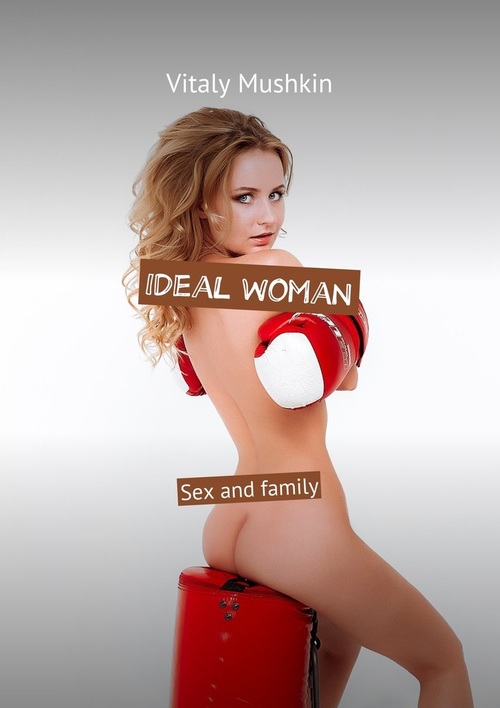 Ideal woman. Sex and family