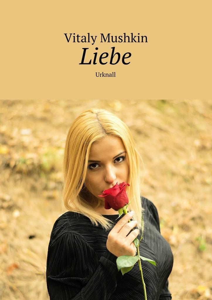 Vitaly Mushkin Liebe...