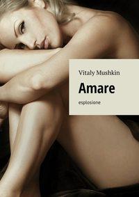 Vitaly Mushkin - Amare. Esplosione