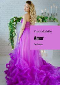Vitaly Mushkin - Amor. Explosi?n
