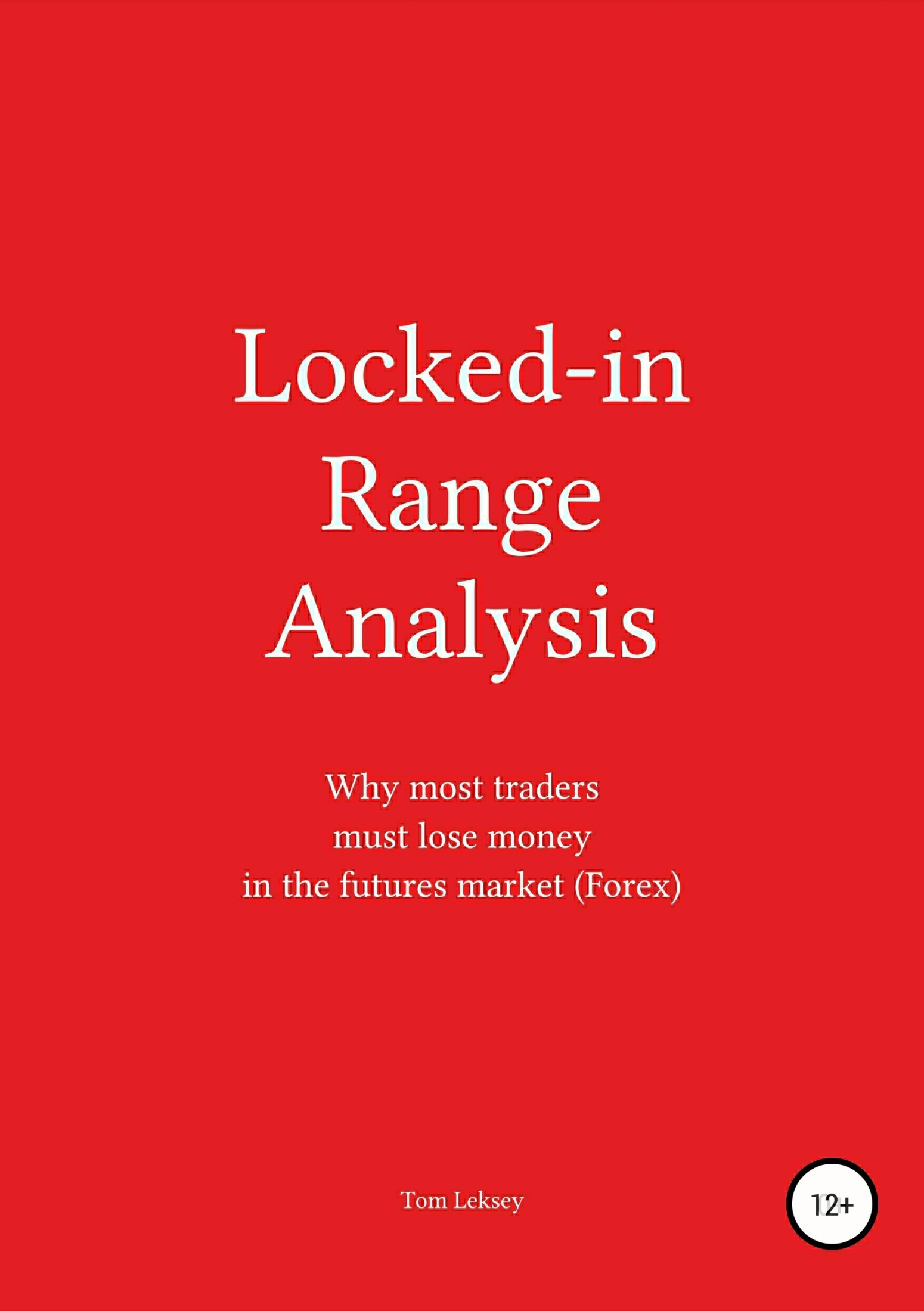 Tom Leksey Locked-in Range Analysis: Why most traders must lose money in the futures market (Forex) genuine leather business vintage men s money purse short solid wallets dollar price male carteira masculina with card holders