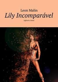 Leon Malin - Lily Incompar?vel. Ag?ncia Amur