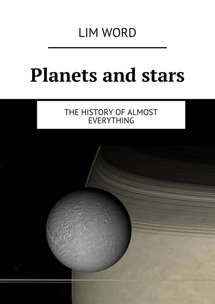 Lim Word Planets and stars. The History of almost Everything planets