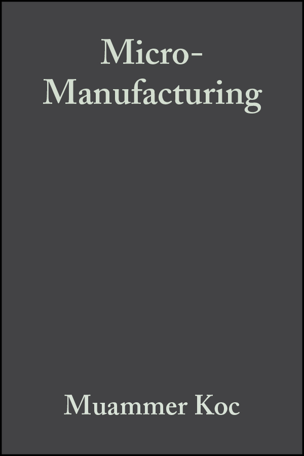 Tugrul Özel Micro-Manufacturing. Design and Manufacturing of Micro-Products toward a peripheral view of manufacturing networks
