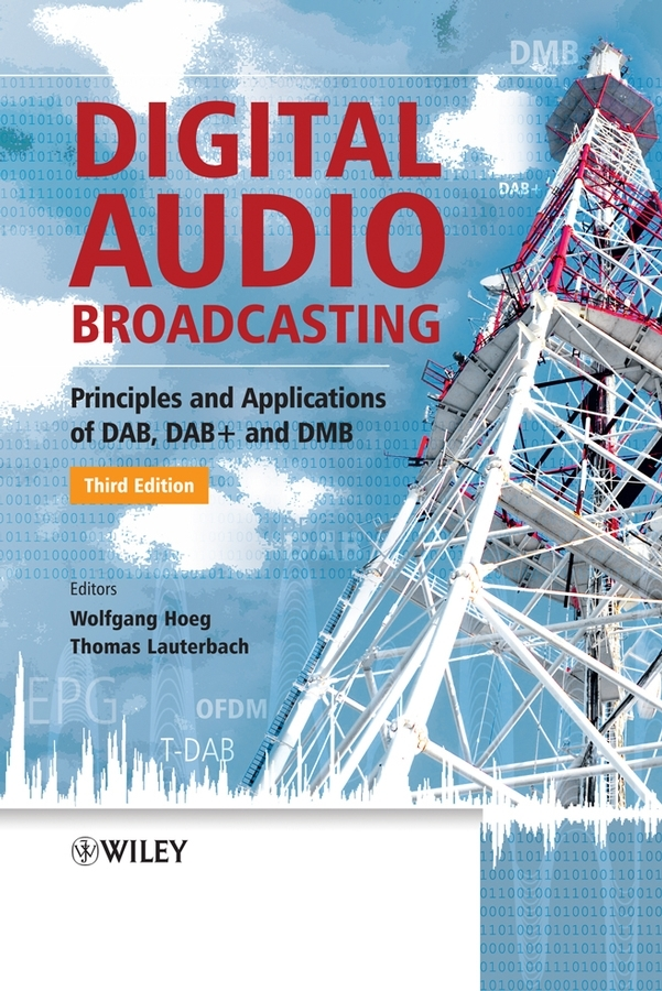Lauterbach Thomas Digital Audio Broadcasting. Principles and Applications of DAB, DAB + and DMB