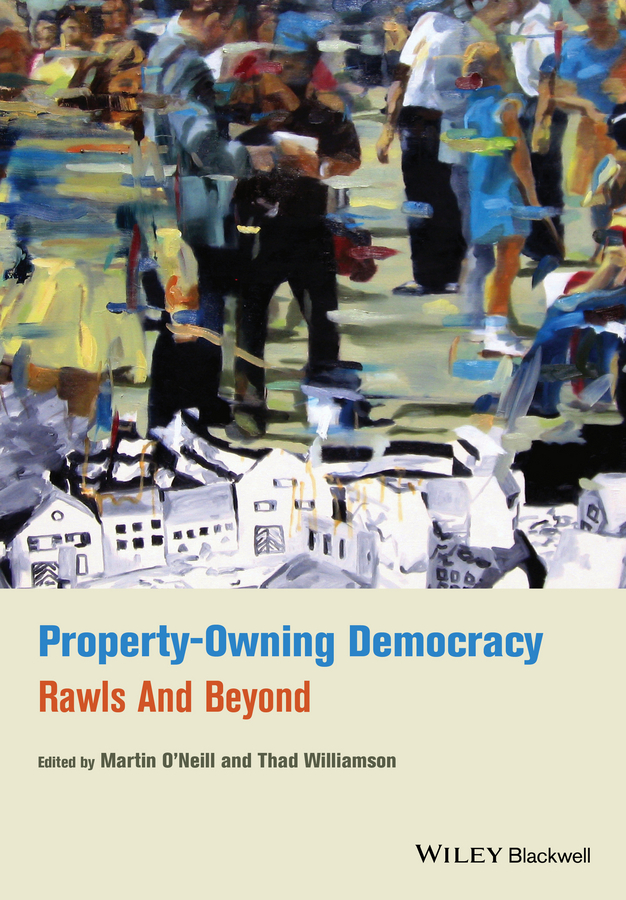 Williamson Thad Property-Owning Democracy. Rawls and Beyond купить