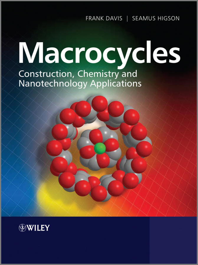 Higson Séamus Macrocycles. Construction, Chemistry and Nanotechnology Applications