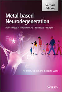 Crichton Robert - Metal-Based Neurodegeneration. From Molecular Mechanisms to Therapeutic Strategies