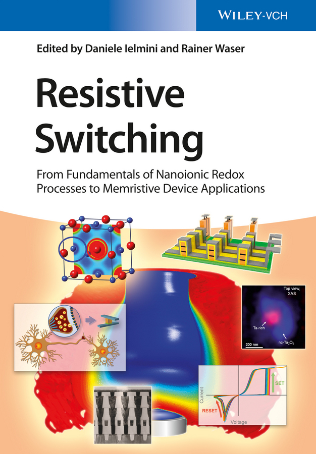 Waser Rainer Resistive Switching. From Fundamentals of Nanoionic Redox Processes to Memristive Device Applications