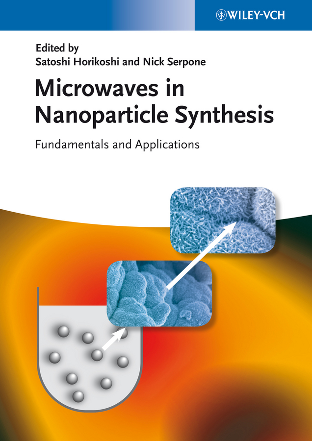 Horikoshi Satoshi Microwaves in Nanoparticle Synthesis. Fundamentals and Applications