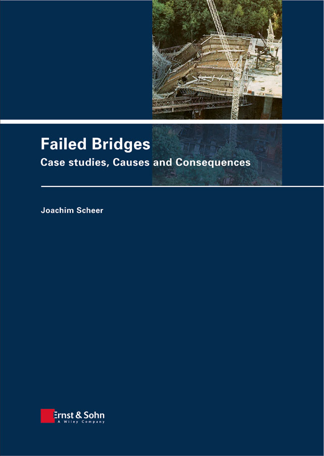 Scheer Joachim Failed Bridges. Case Studies, Causes and Consequences manual and computer aided design of prestressed concrete bridges