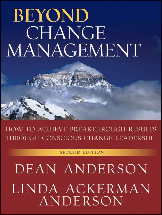 Anderson Dean Beyond Change Management. How to Achieve Breakthrough Results Through Conscious Change Leadership ron ashkenas rapid results how 100 day projects build the capacity for large scale change