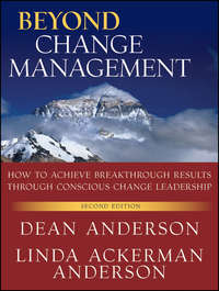 Anderson Dean - Beyond Change Management. How to Achieve Breakthrough Results Through Conscious Change Leadership