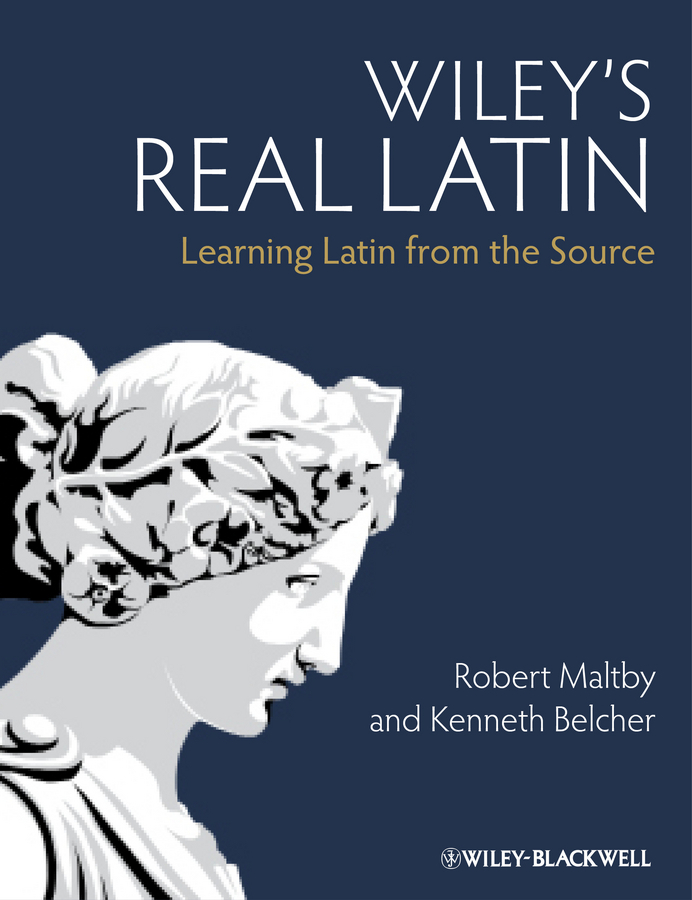 Maltby Robert Wiley's Real Latin. Learning Latin from the Source reading latin