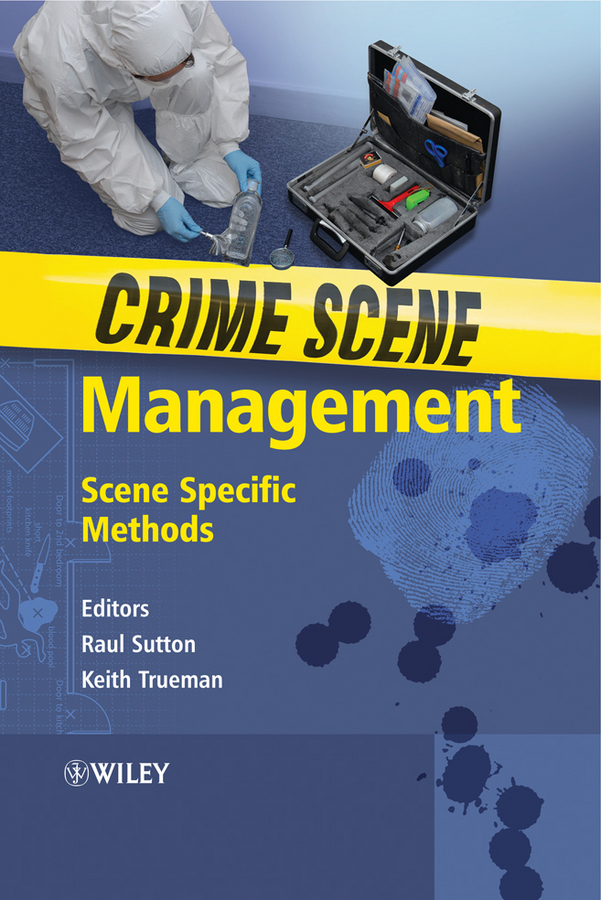 Sutton Raul Crime Scene Management. Scene Specific Methods