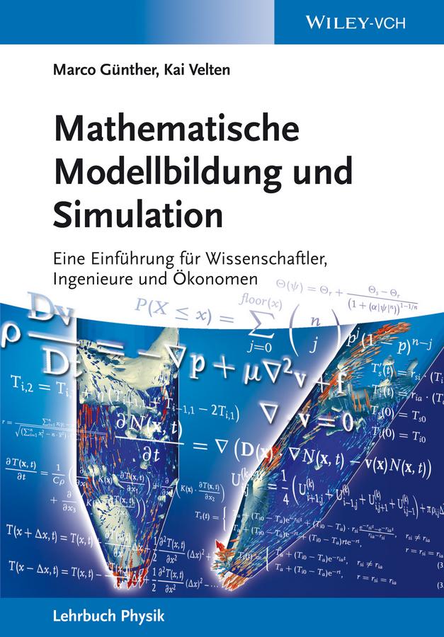 Günther Marco Mathematische Modellbildung und Simulation. Eine Einführung für Wissenschaftler, Ingenieure und Ökonomen