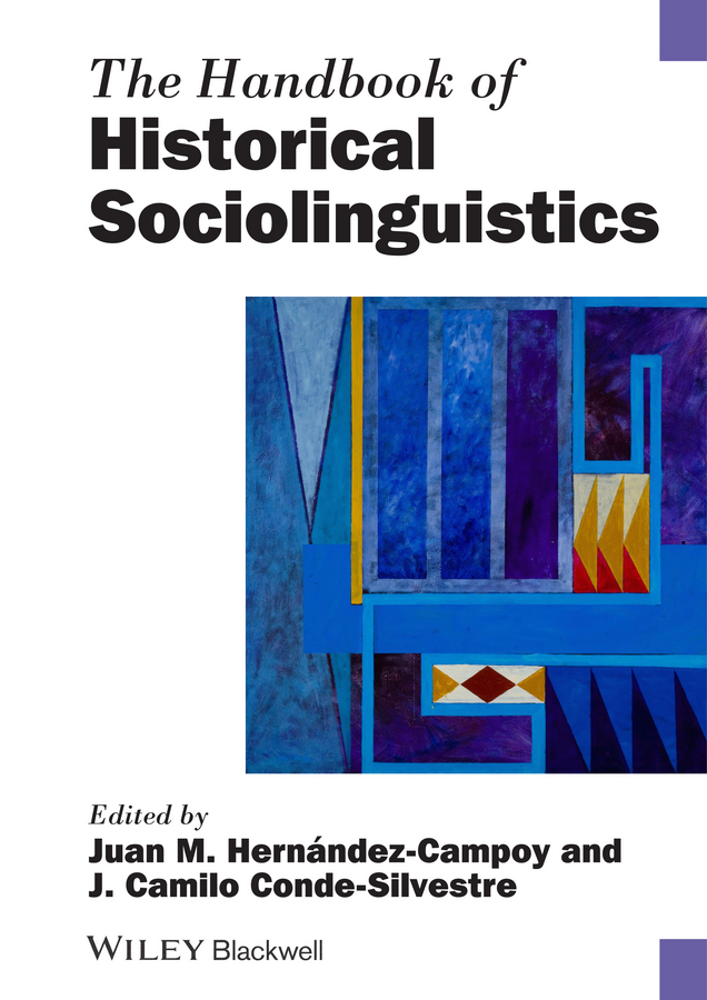 Conde-Silvestre Juan Camilo The Handbook of Historical Sociolinguistics ISBN: 9781118257258 sociolinguistic variation and attitudes towards language behaviour