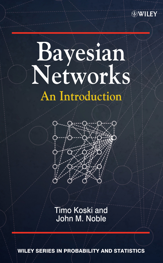 Noble Wilford John Bayesian Networks. An Introduction