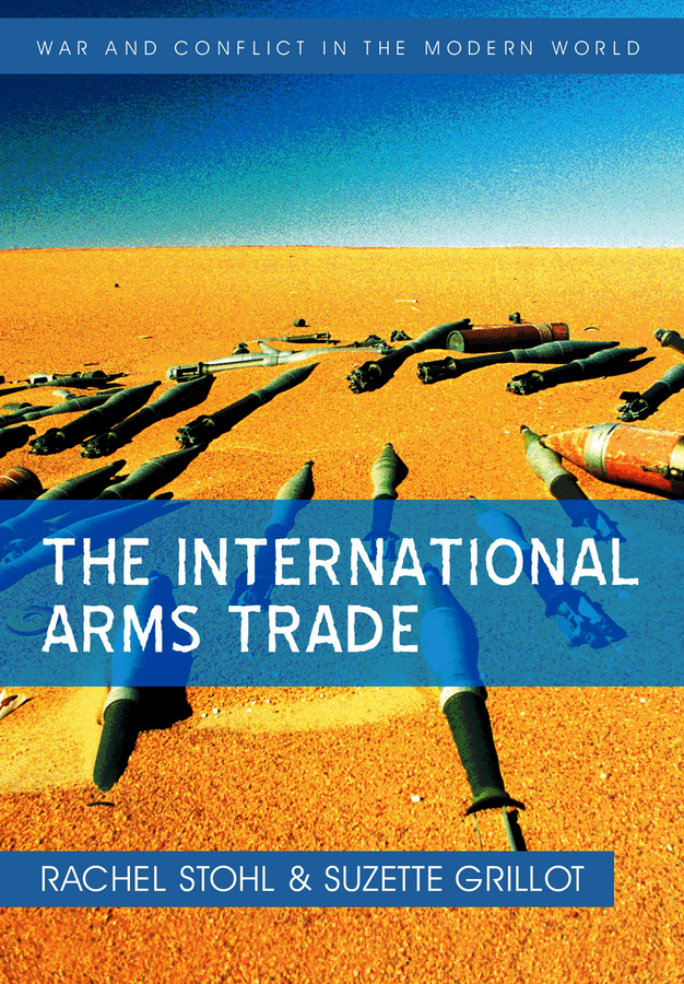 Grillot Suzette The International Arms Trade the inhuman