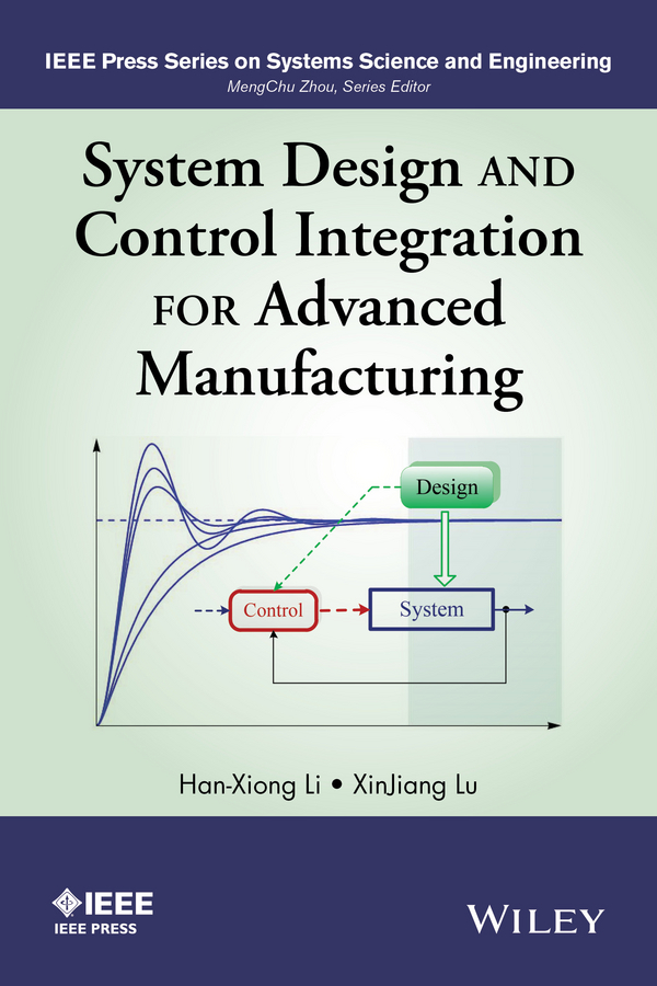 Li Han-Xiong System Design and Control Integration for Advanced Manufacturing ISBN: 9781118822326
