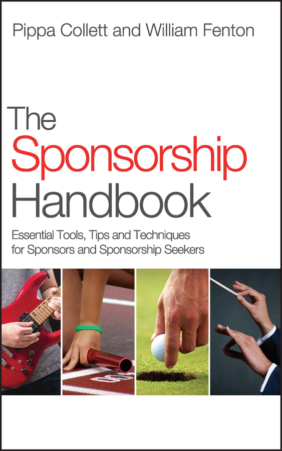 Fenton William The Sponsorship Handbook. Essential Tools, Tips and Techniques for Sponsors and Sponsorship Seekers made possible by succeeding with sponsorship