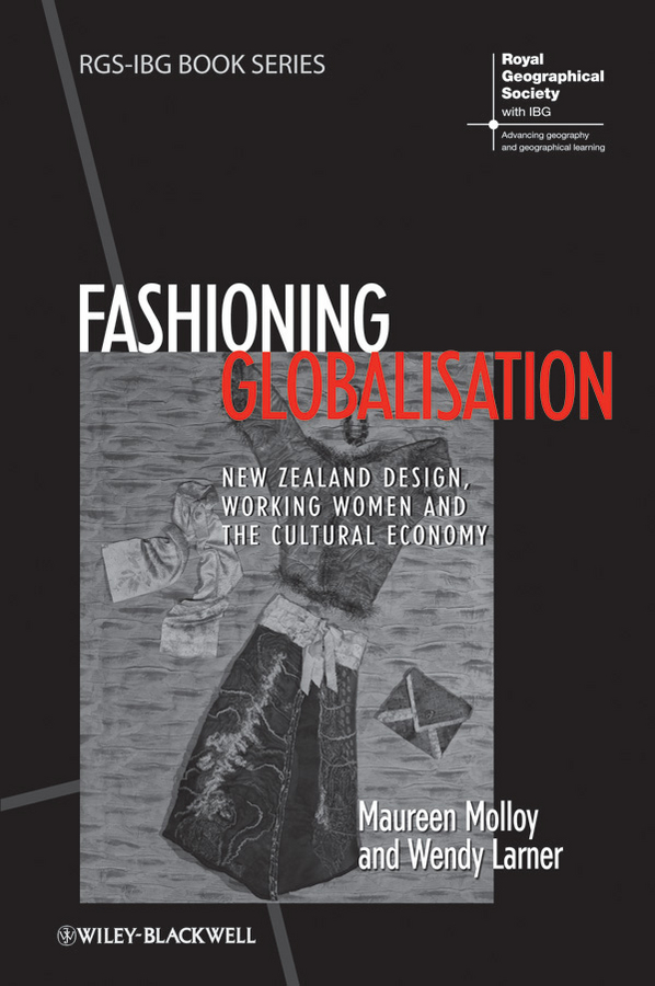 Larner Wendy Fashioning Globalisation. New Zealand Design, Working Women and the Cultural Economy