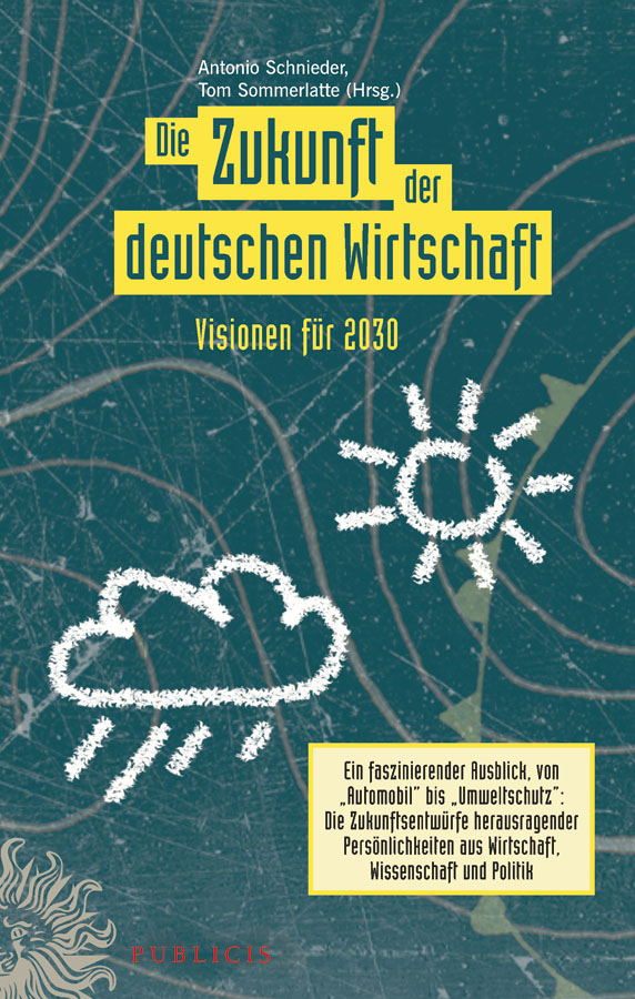 Die Zukunft der deutschen Wirtschaft. Visionen für 2030