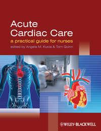 Quinn Tom - Acute Cardiac Care. A Practical Guide for Nurses