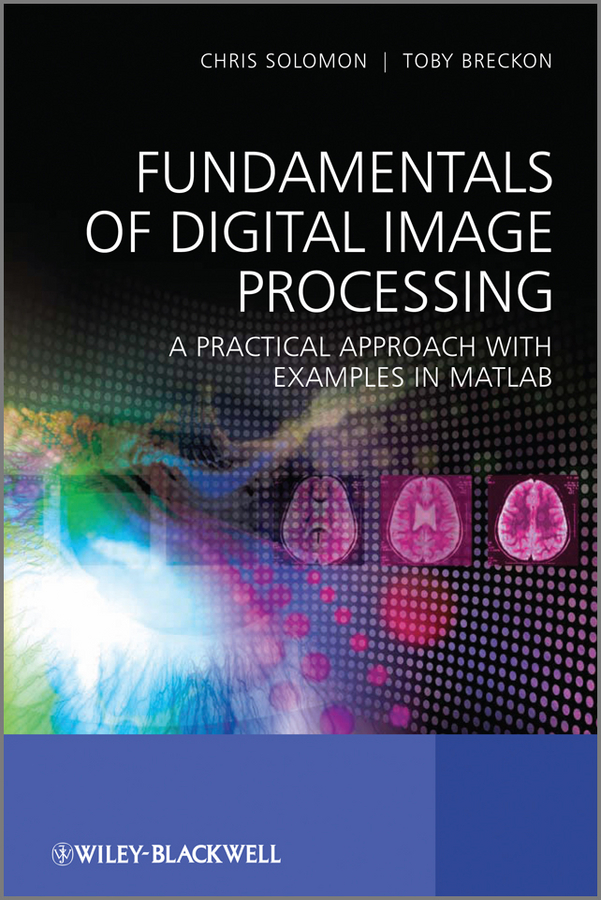 Breckon Toby Fundamentals of Digital Image Processing. A Practical Approach with Examples in Matlab frank shih y image processing and pattern recognition fundamentals and techniques