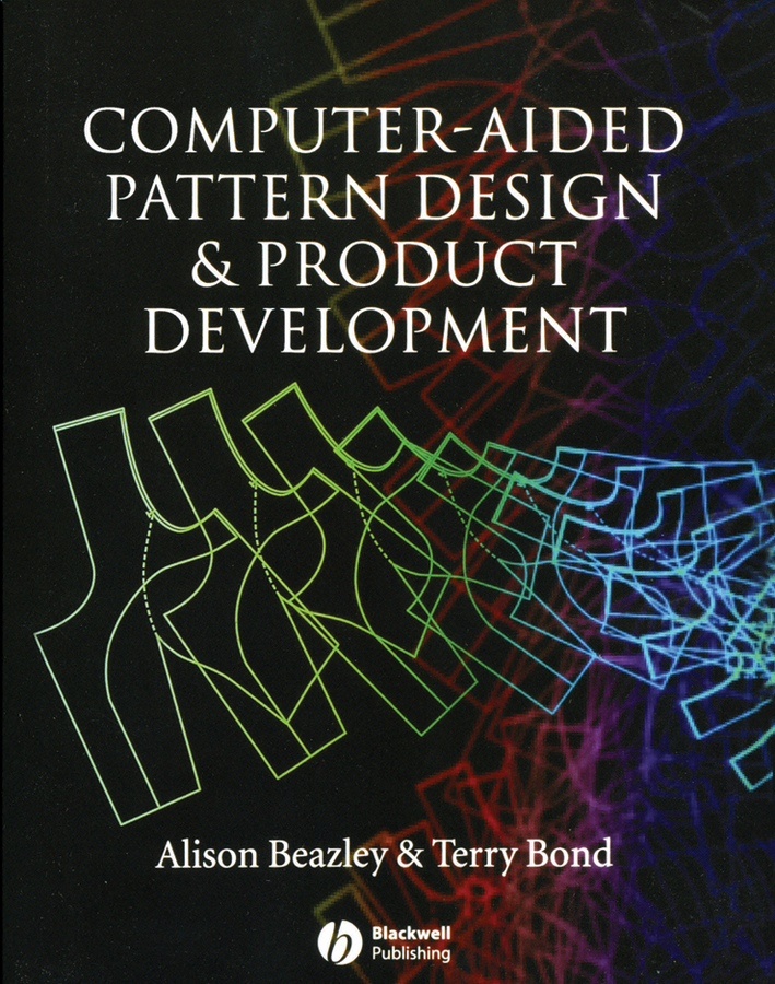 Bond Terry Computer-Aided Pattern Design and Product Development ISBN: 9781405146098 product development practices that matter