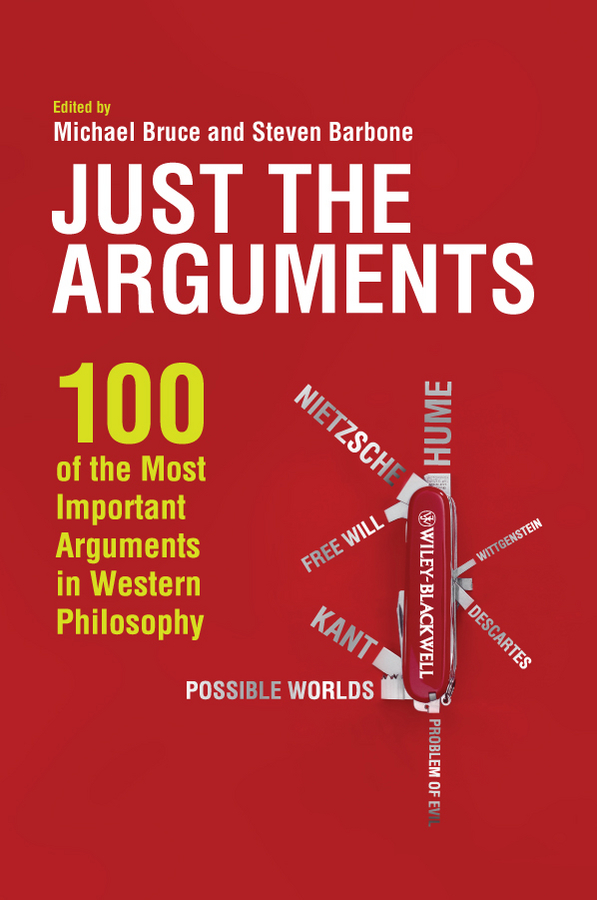 Bruce Michael Just the Arguments. 100 of the Most Important Arguments in Western Philosophy searching for arguments