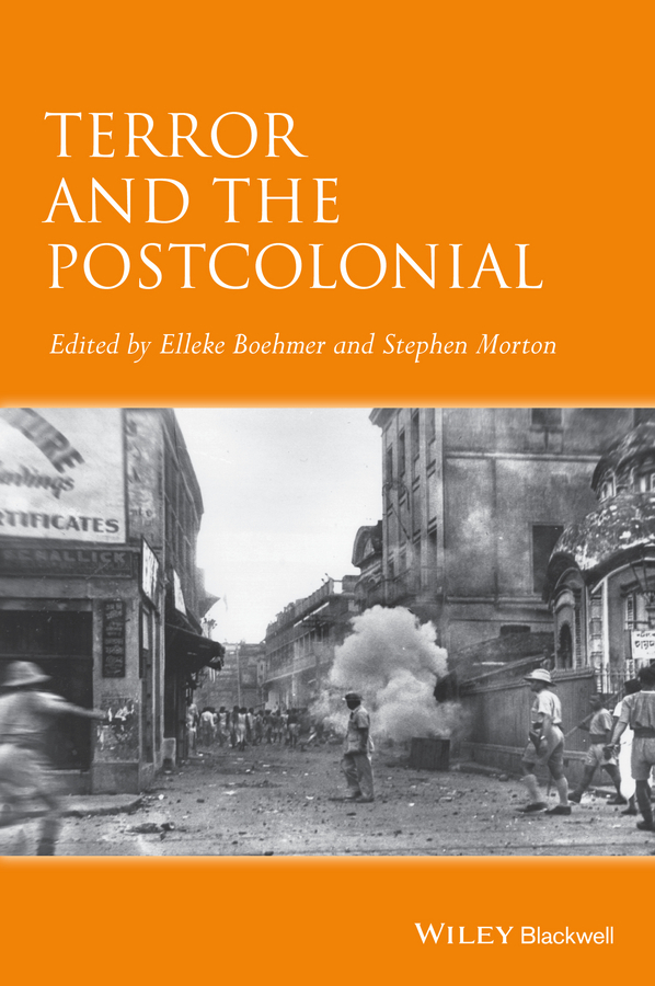 Morton Stephen Terror and the Postcolonial. A Concise Companion ISBN: 9781444310092 terrorism as an anti thesis in selected contemporary american novels