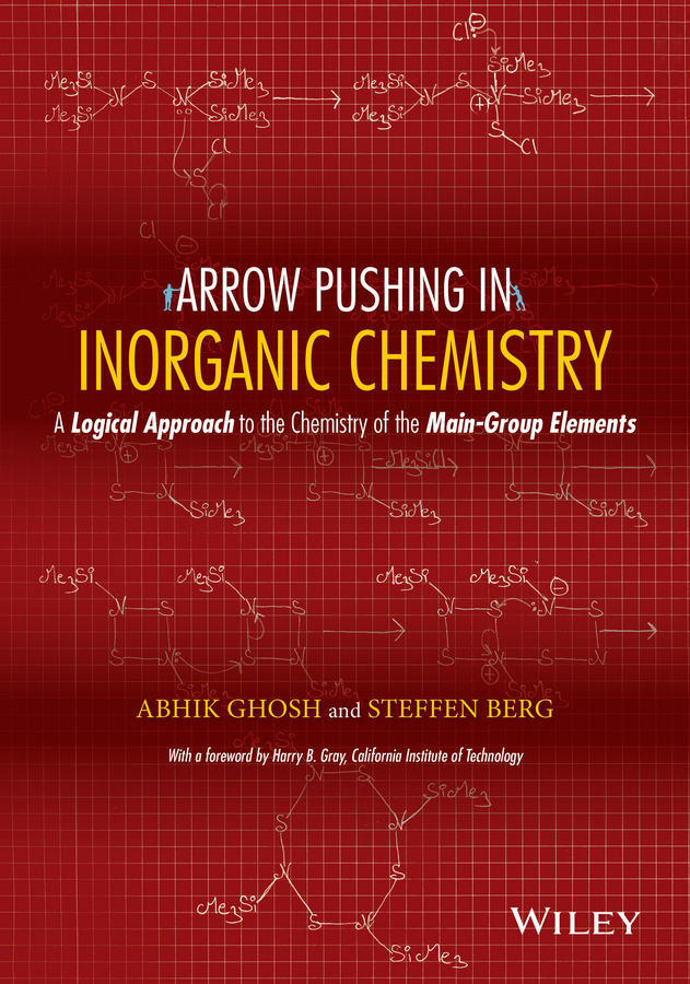 Ghosh Abhik Arrow Pushing in Inorganic Chemistry. A Logical Approach to the Chemistry of the Main Group Elements ISBN: 9781118924549 scott robert a nanomaterials inorganic and bioinorganic perspectives