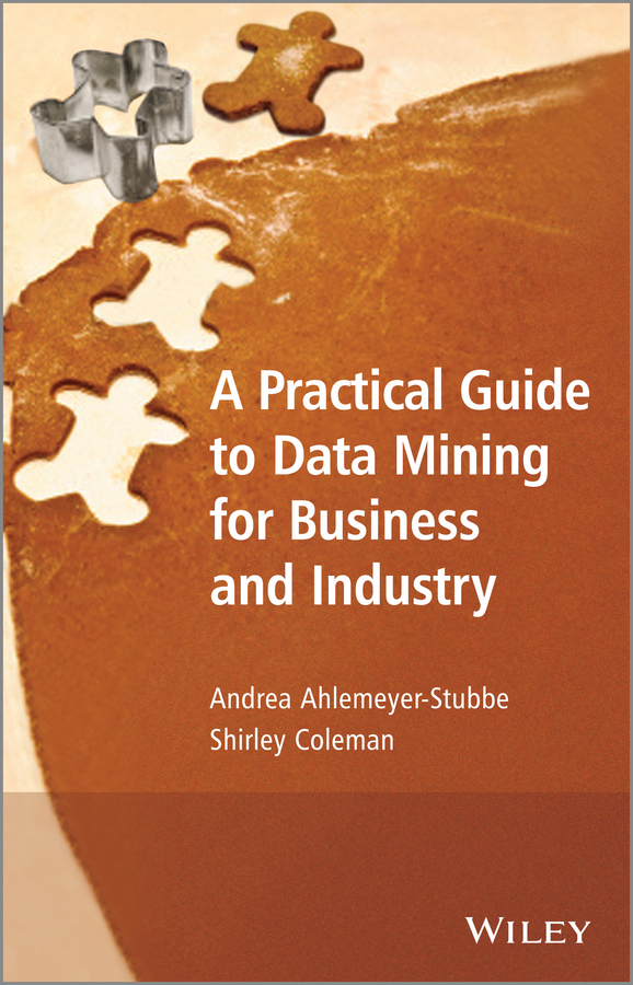 Ahlemeyer-Stubbe Andrea A Practical Guide to Data Mining for Business and Industry