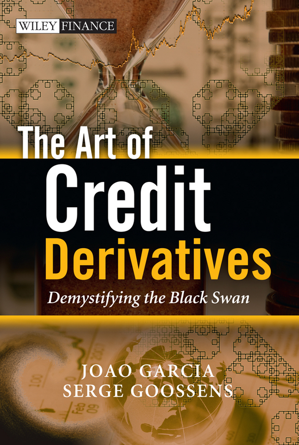 Goossens Serge The Art of Credit Derivatives. Demystifying the Black Swan justin london modeling derivatives in c