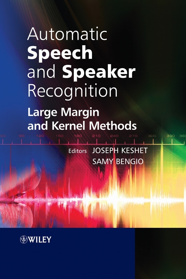 Keshet Joseph Automatic Speech and Speaker Recognition. Large Margin and Kernel Methods keshet joseph automatic speech and speaker recognition large margin and kernel methods