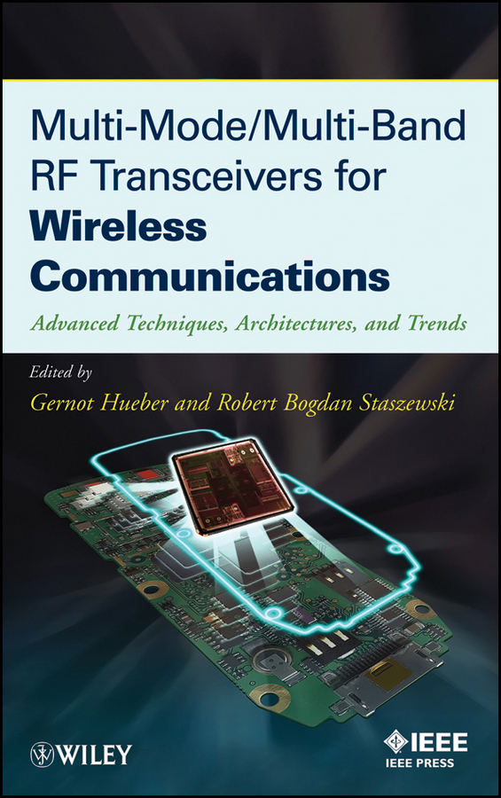 Hueber Gernot Multi-Mode / Multi-Band RF Transceivers for Wireless Communications. Advanced Techniques, Architectures, and Trends