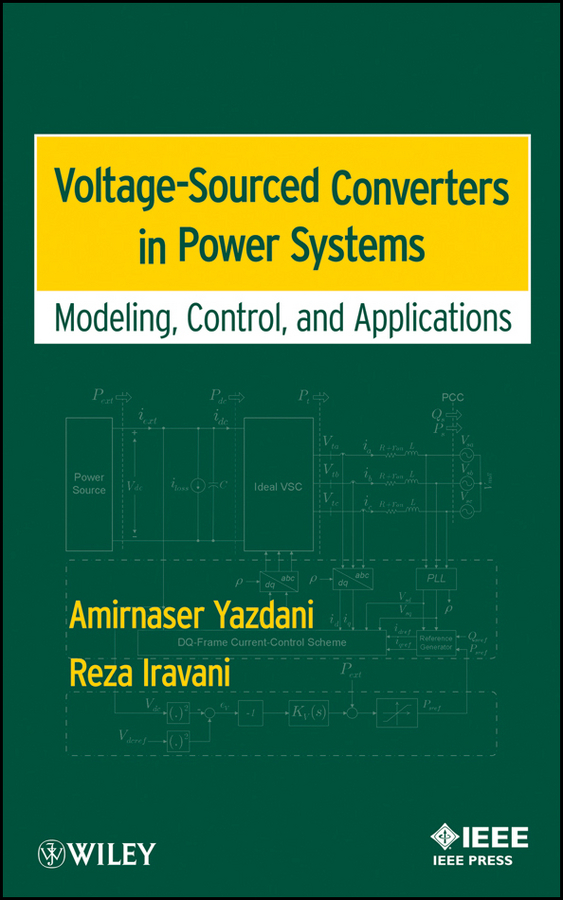 Iravani Reza Voltage-Sourced Converters in Power Systems. Modeling, Control, and Applications cortes patricio predictive control of power converters and electrical drives isbn 9781119941453