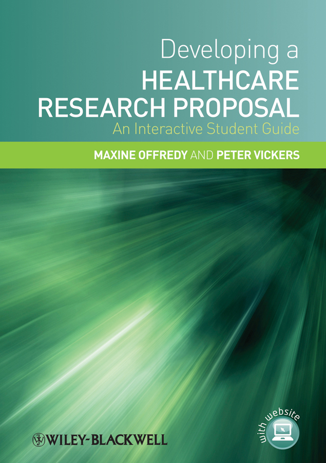 Vickers Peter Developing a Healthcare Research Proposal. An Interactive Student Guide